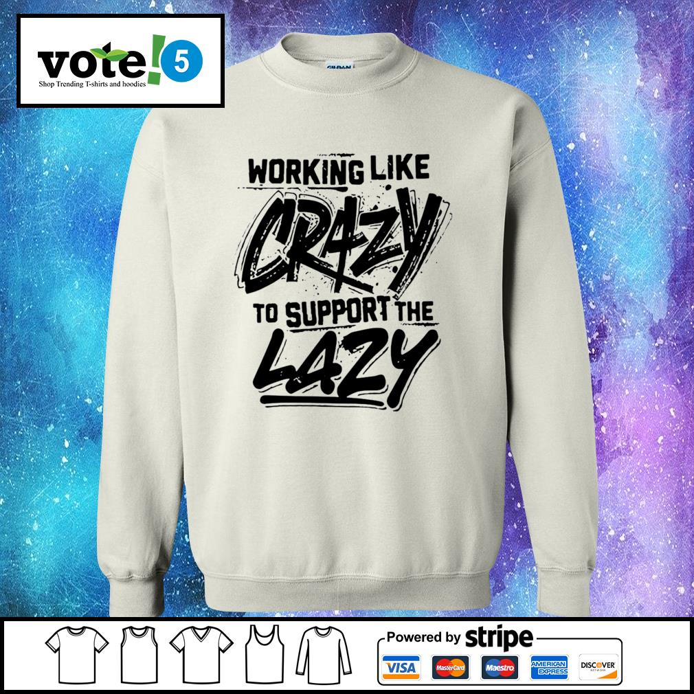 Working like crazy to support the lazy Sweater