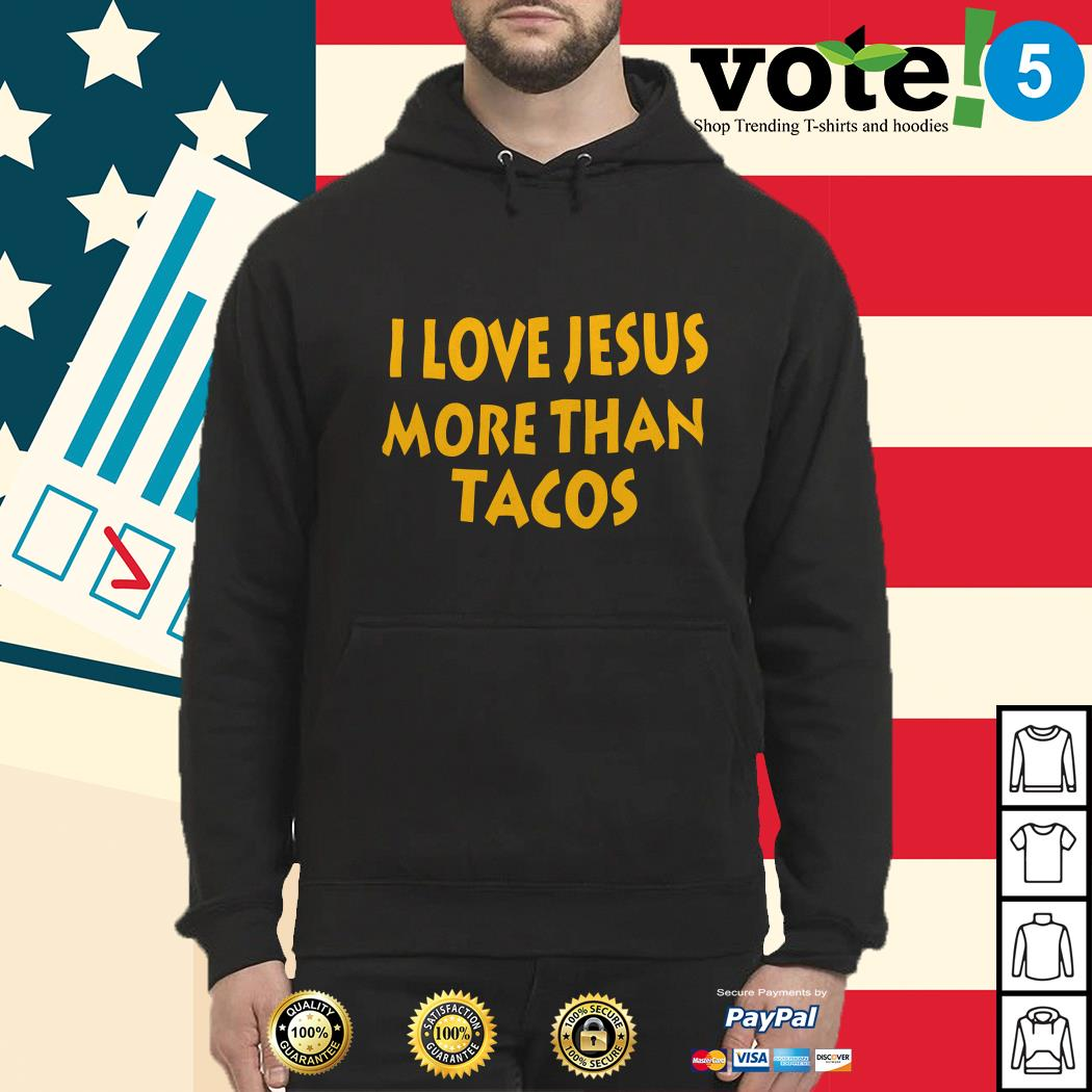 I love Jesus more than Tacos Hoodie