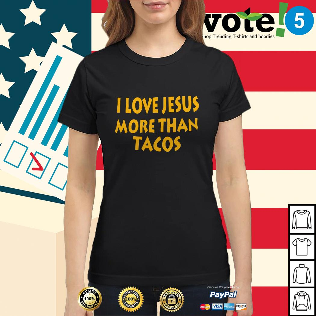 I love Jesus more than Tacos Ladies tee