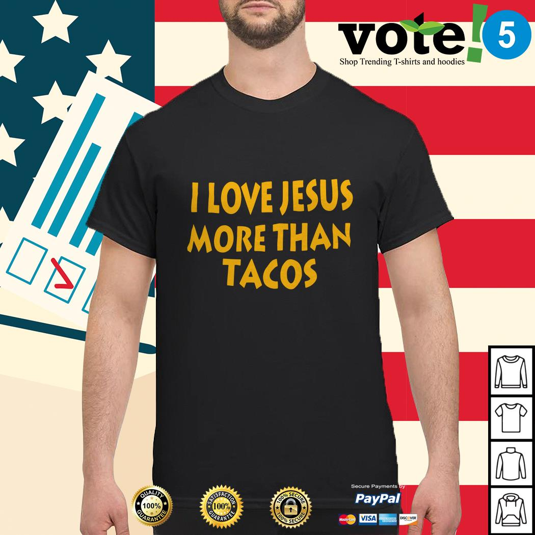 I love Jesus more than Tacos shirt