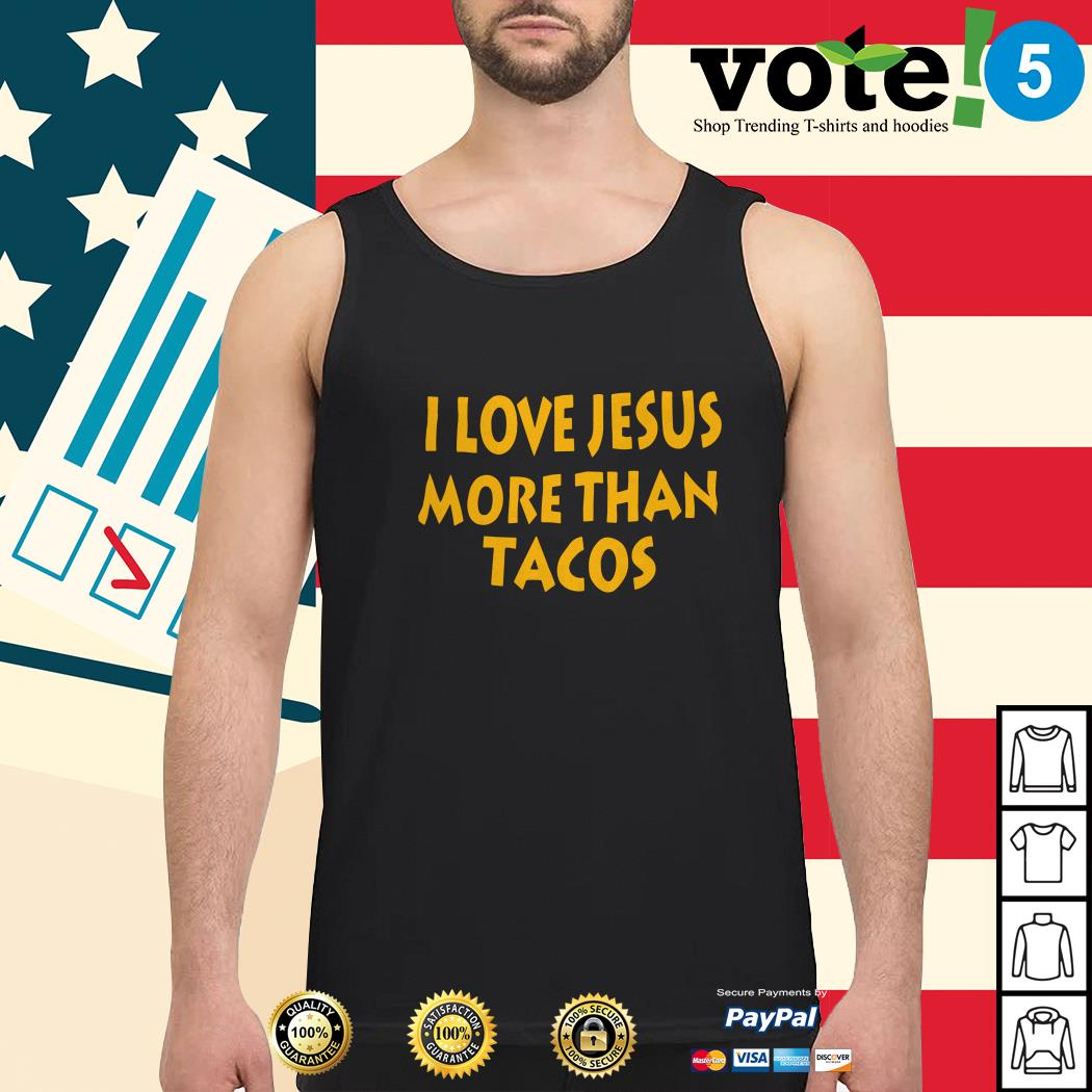 I love Jesus more than Tacos Tank top