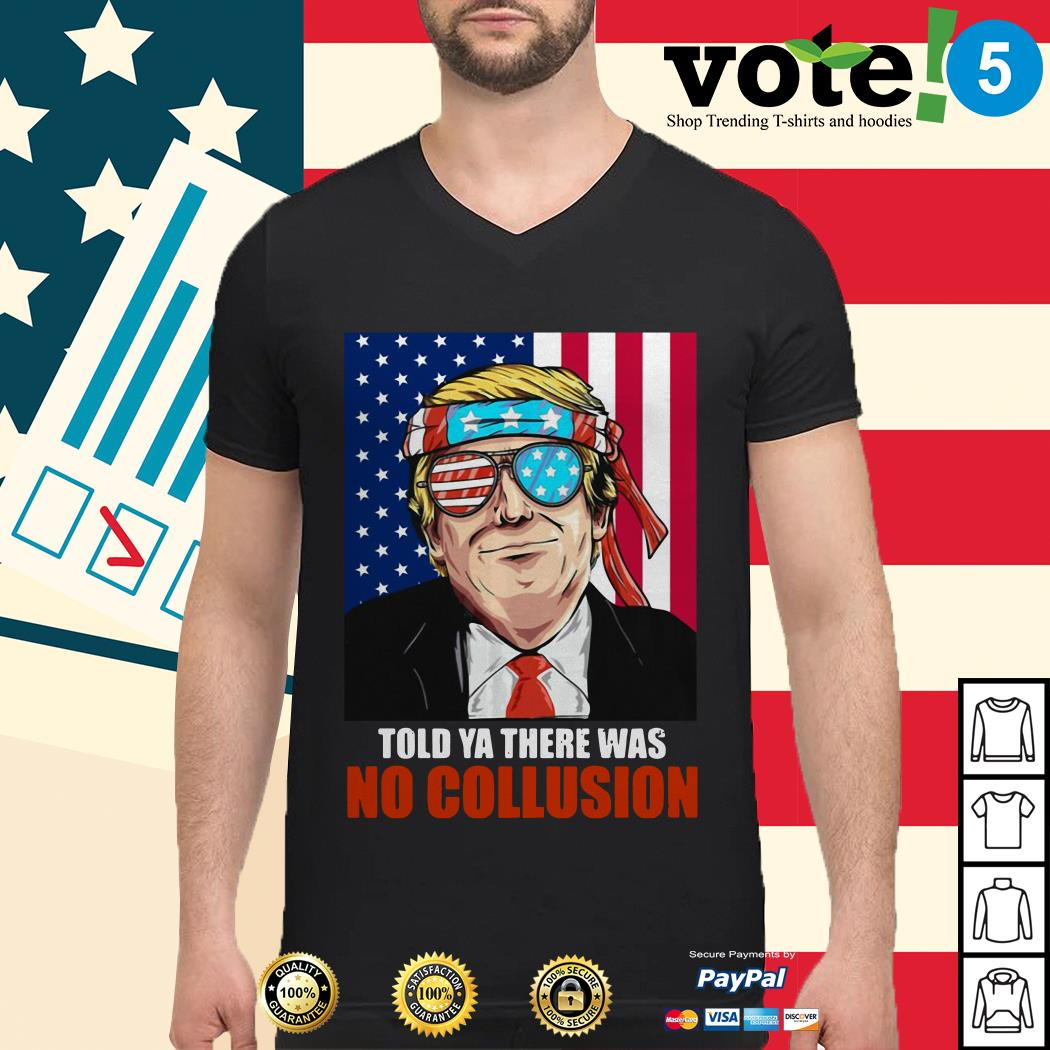 4th July independence day Trump told ya there was no collusion Guys shirt