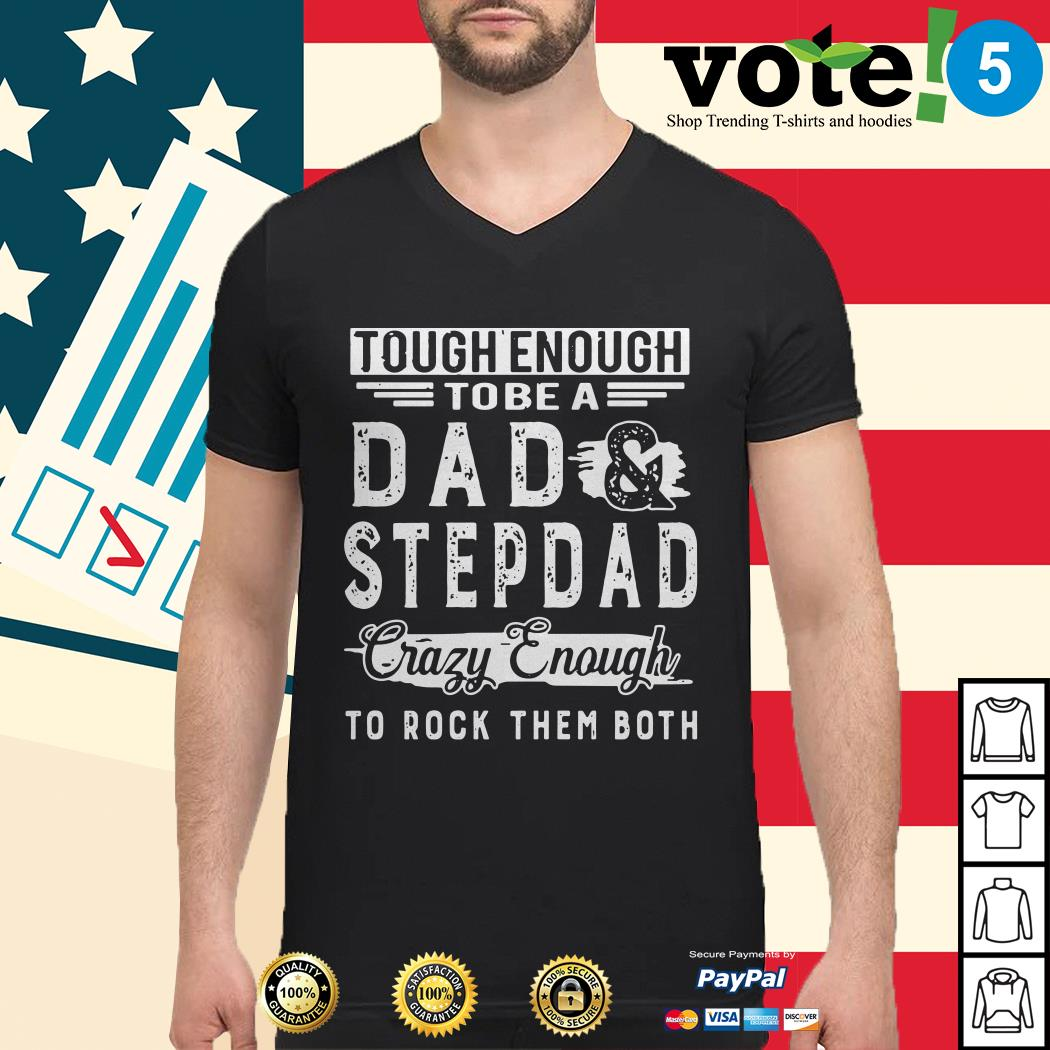 Tough enough to be a dad and step dad crazy enough to rock them both Guys shirt