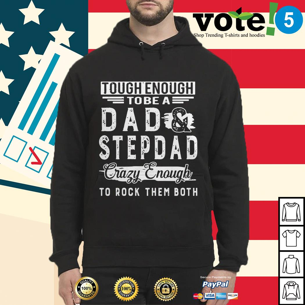 Tough enough to be a dad and step dad crazy enough to rock them both Hoodie