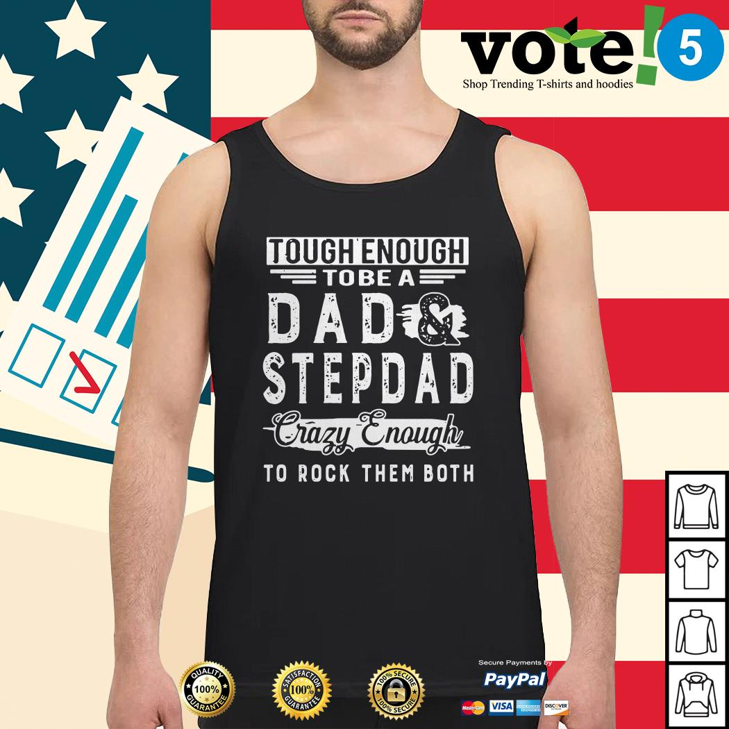 Tough enough to be a dad and step dad crazy enough to rock them both Tank top
