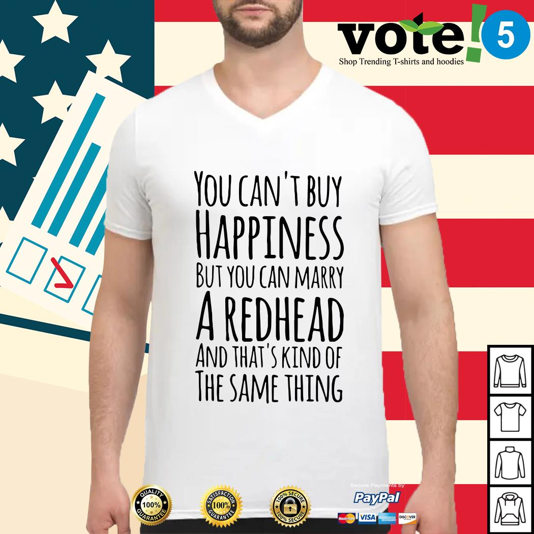 You can't buy happiness but you can marry a redhead Guys shirt