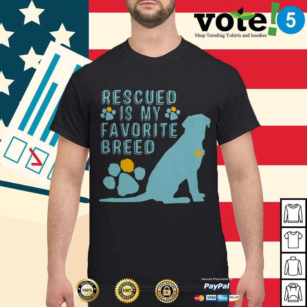 Dog rescued is my favorite breed shirt