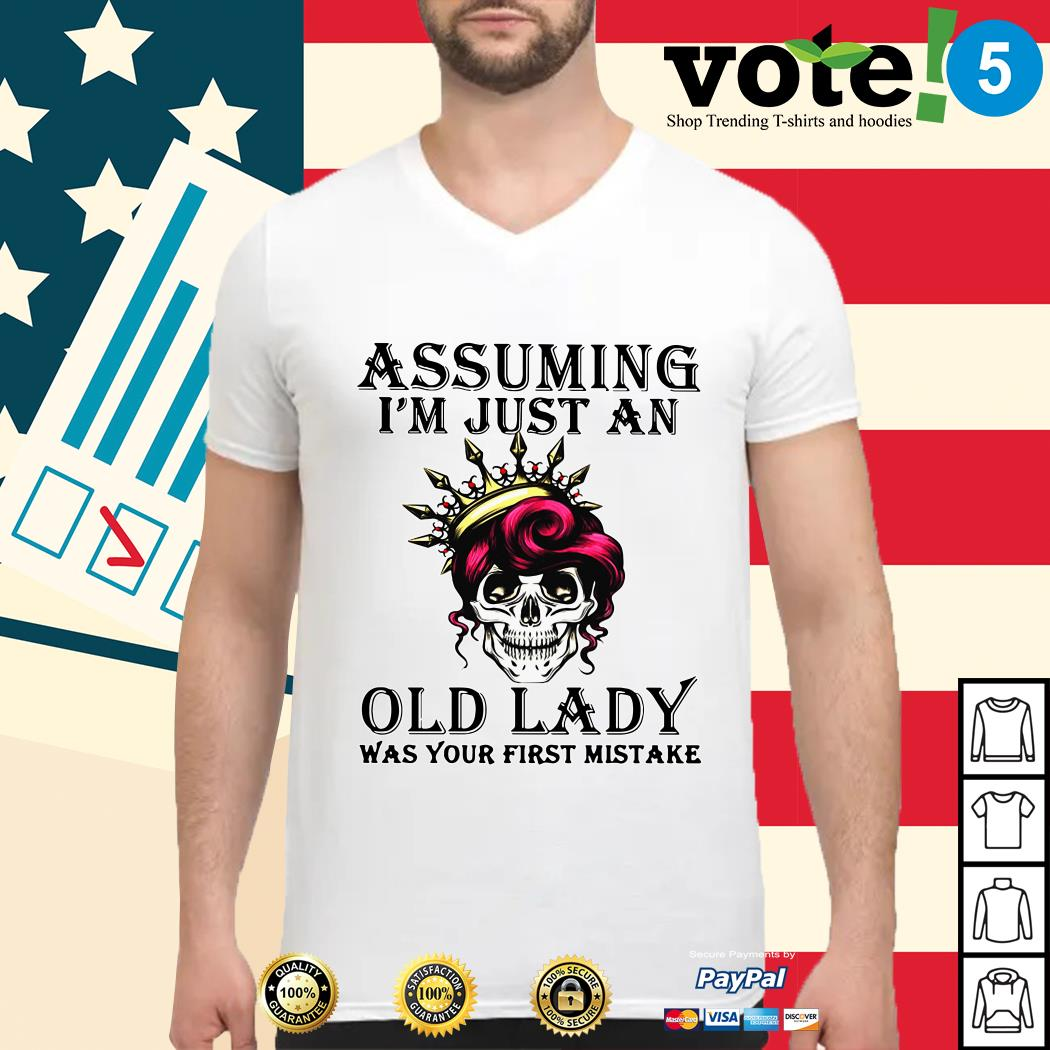 Skull assuming I'm just an old lady was your first mistake Guys shirt