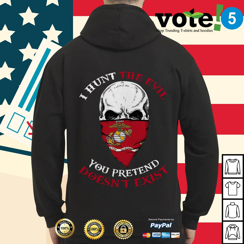 Skull I hunt the evil you pretend doesn't exist US Marine Hoodie