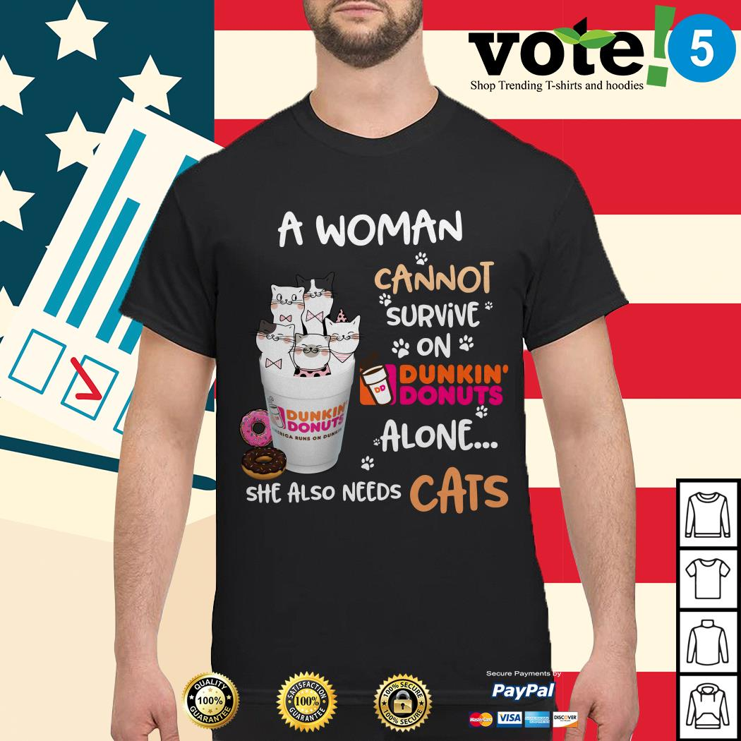 A woman cannot survive on Dunkin Donuts alone she also needs cats shirt