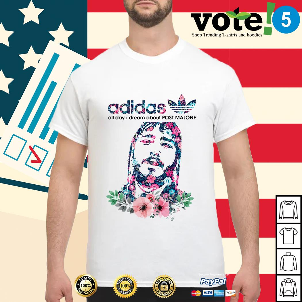 Adidas all day I dream about Post Malone shirt