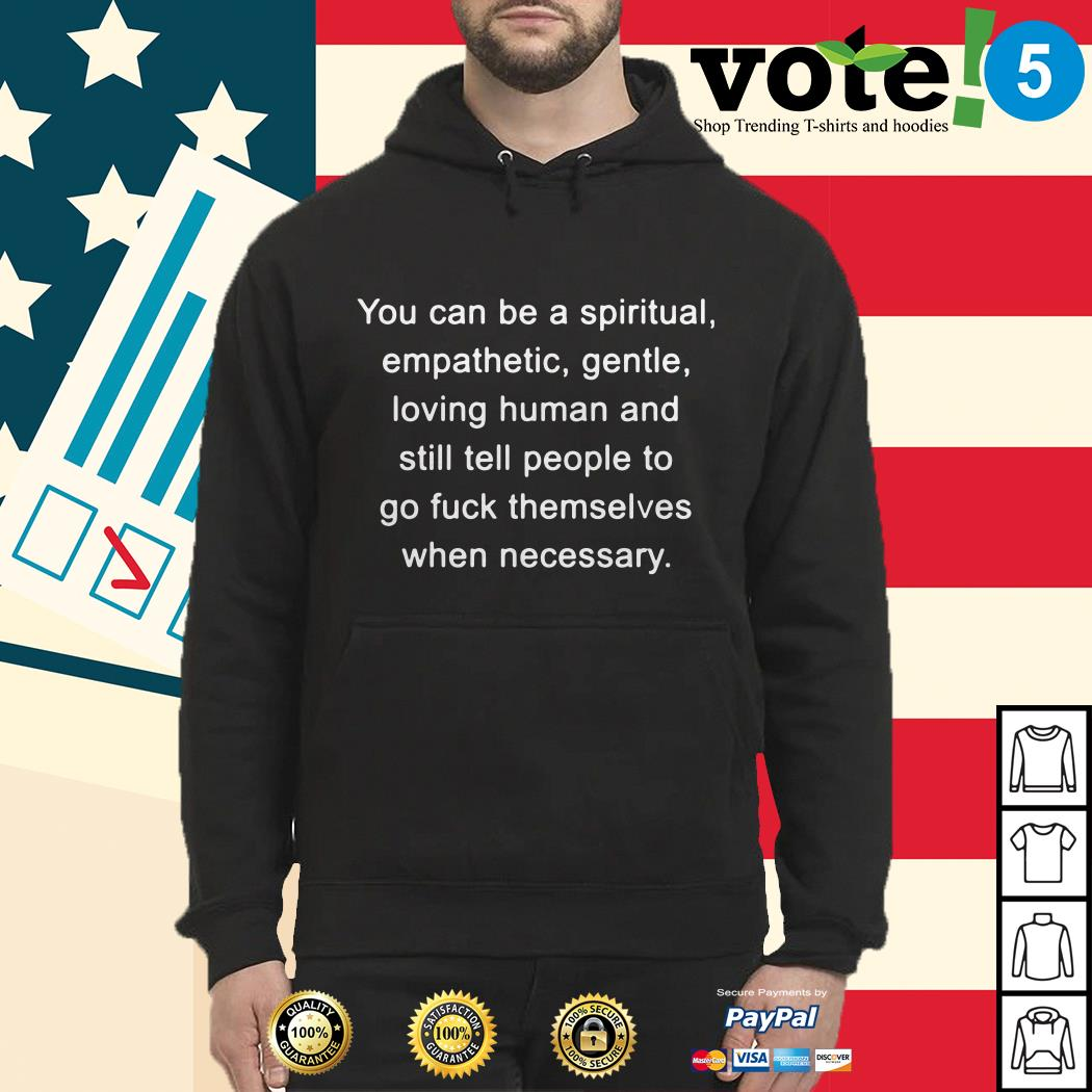You can be a spiritual empathetic gentle loving human Hoodie