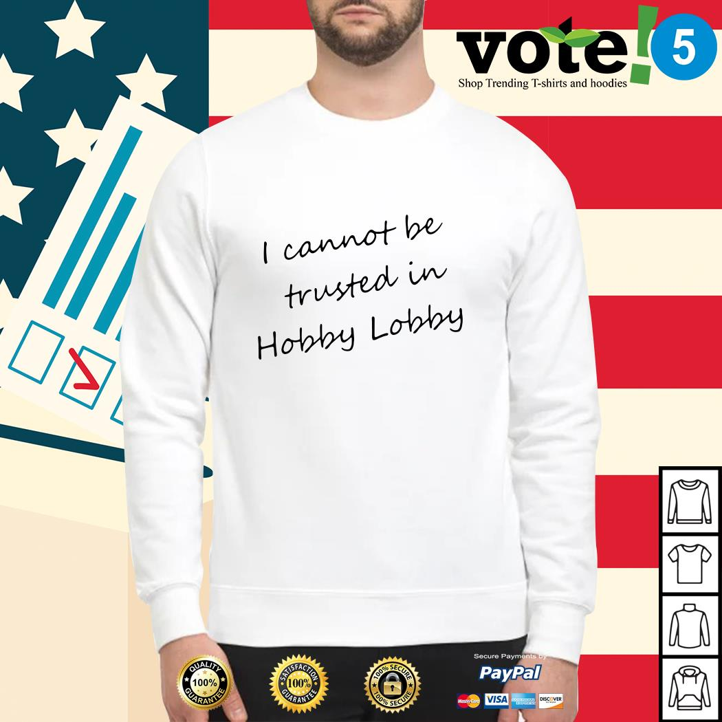 I cannot be trusted in hobby lobby Sweater