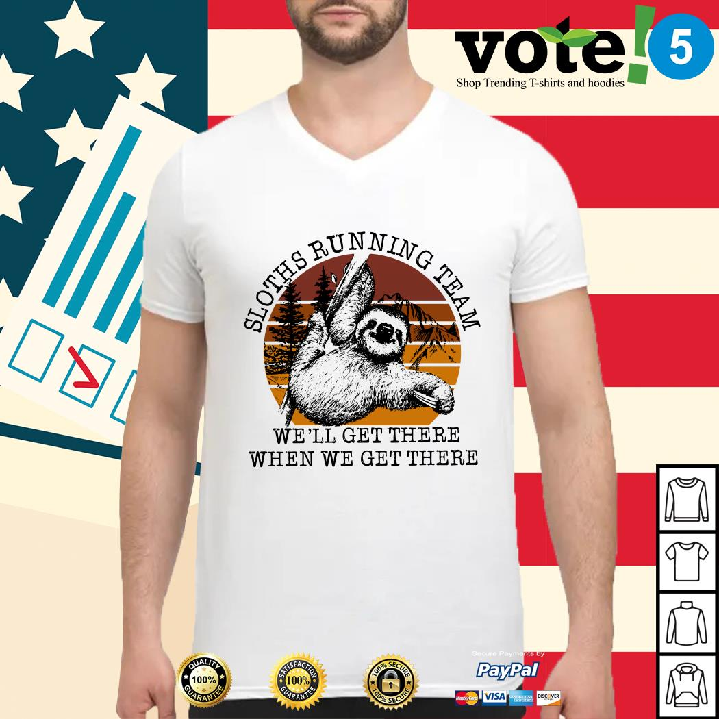 Sloths running team we'll get there when we get there vintage Guys shirt