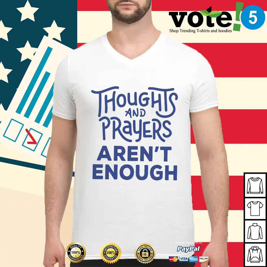 Thoughts and prayers aren't enough Guys shirt