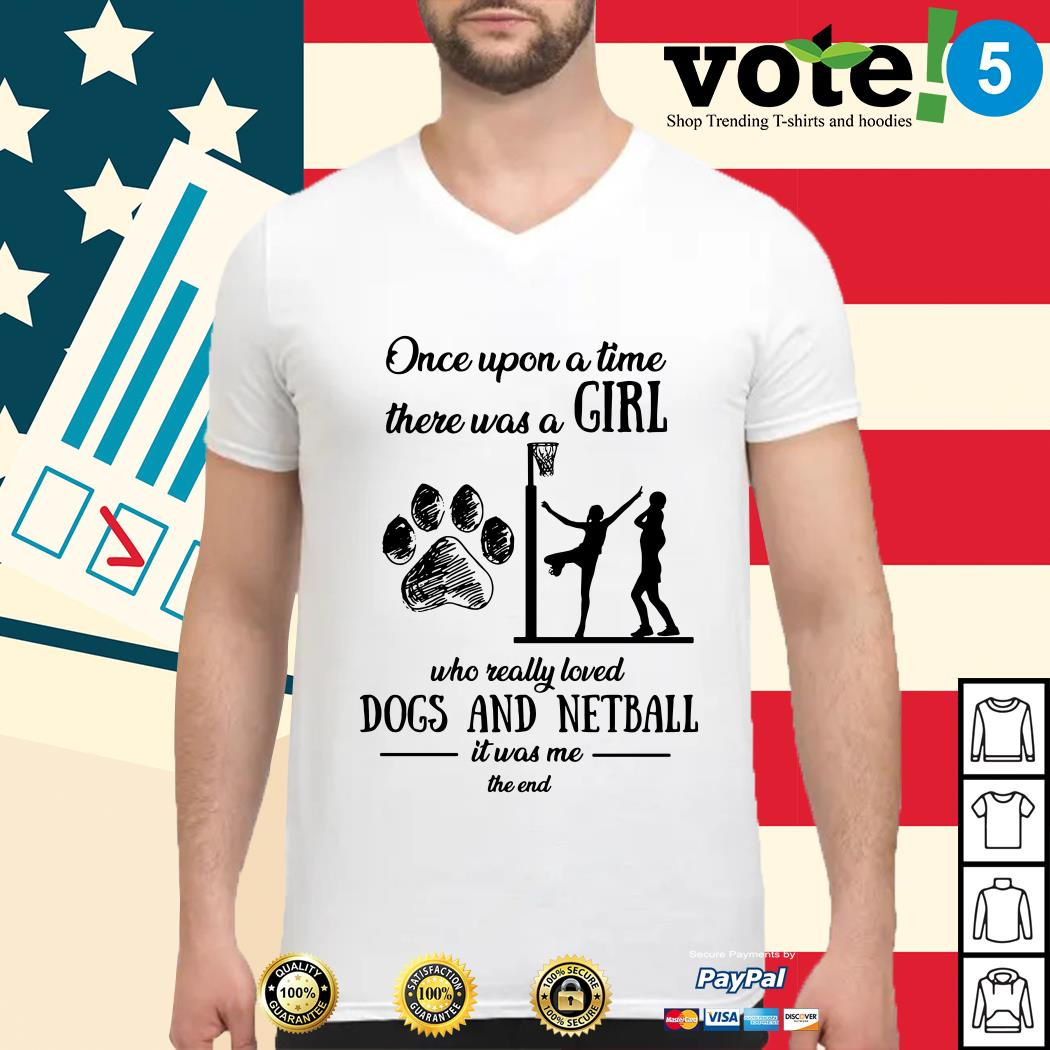 Once upon a time there was a girl who really loved dogs and netball Guys shirt