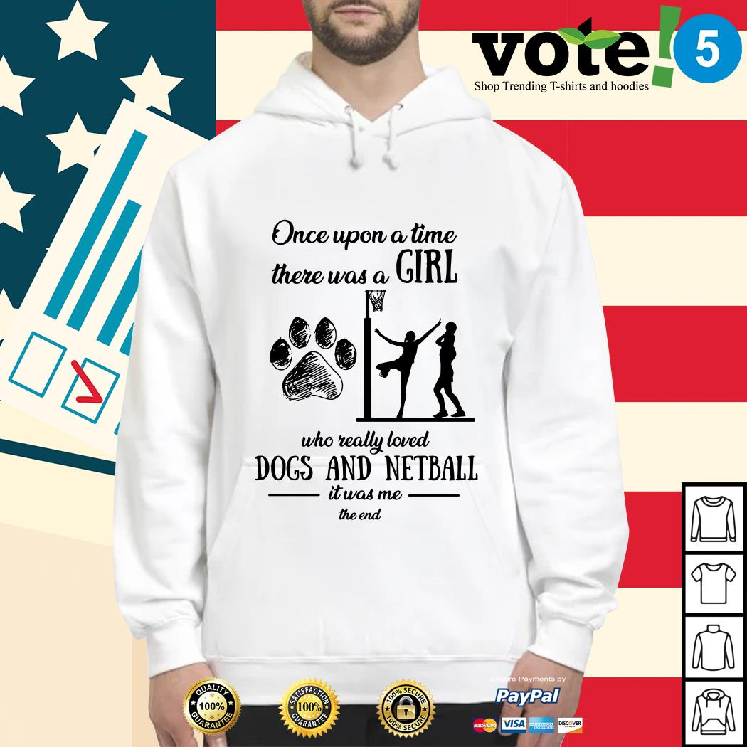 Once upon a time there was a girl who really loved dogs and netball Hoodie