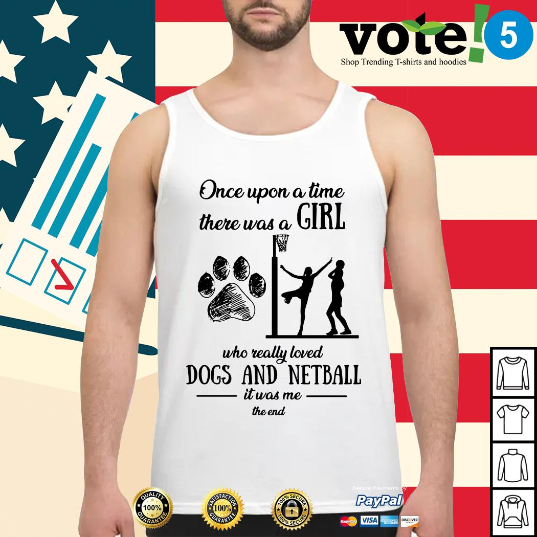 Once upon a time there was a girl who really loved dogs and netball Tank top