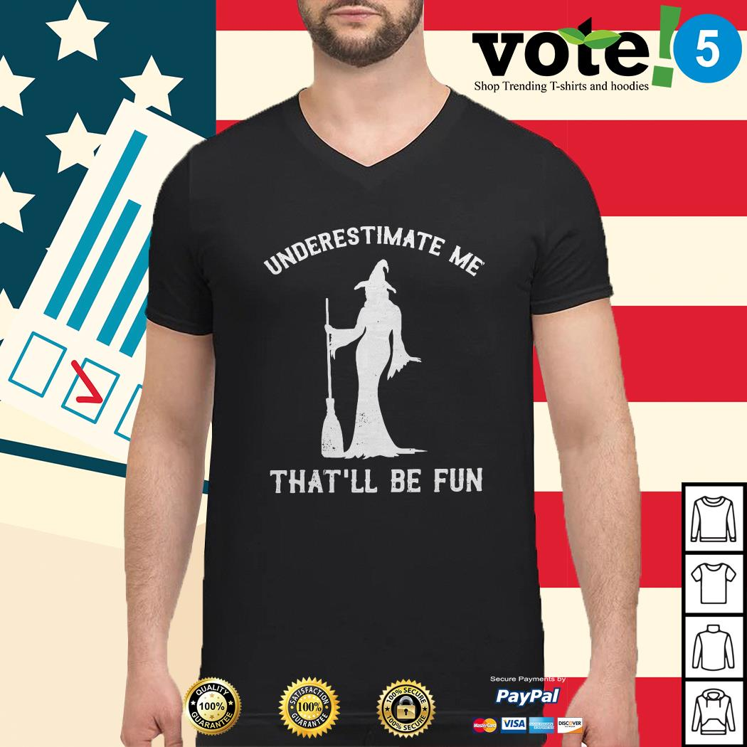 Witch underestimate me that'll be fun Guys shirt