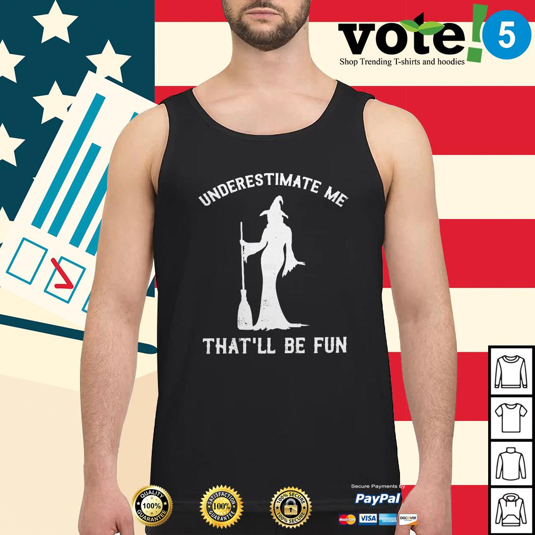 Witch underestimate me that'll be fun Tank top