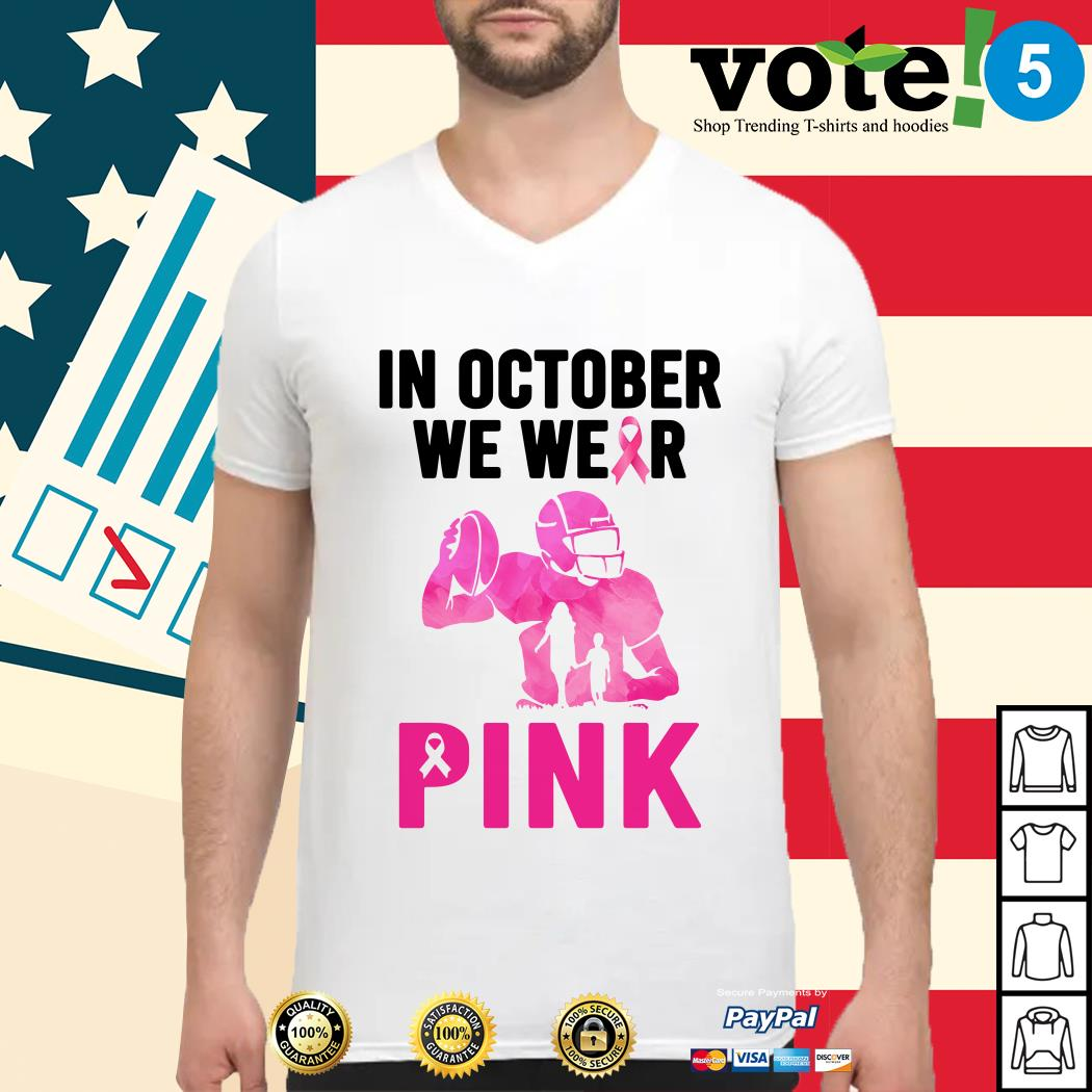 Breast cancer in October we wear pink football Guys shirt