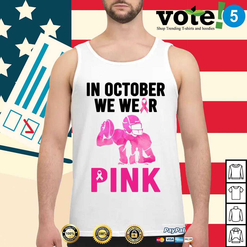 Breast cancer in October we wear pink football Tank top
