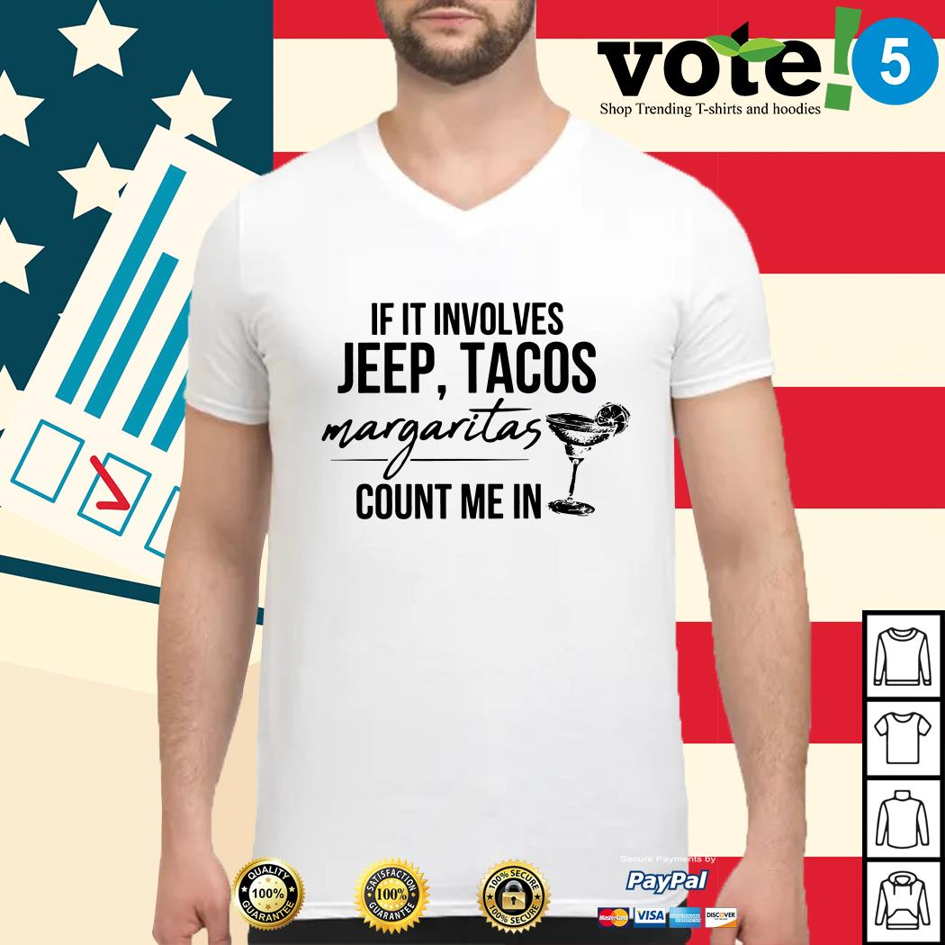 If it involves jeep tacos margaritas count me in guys shirt