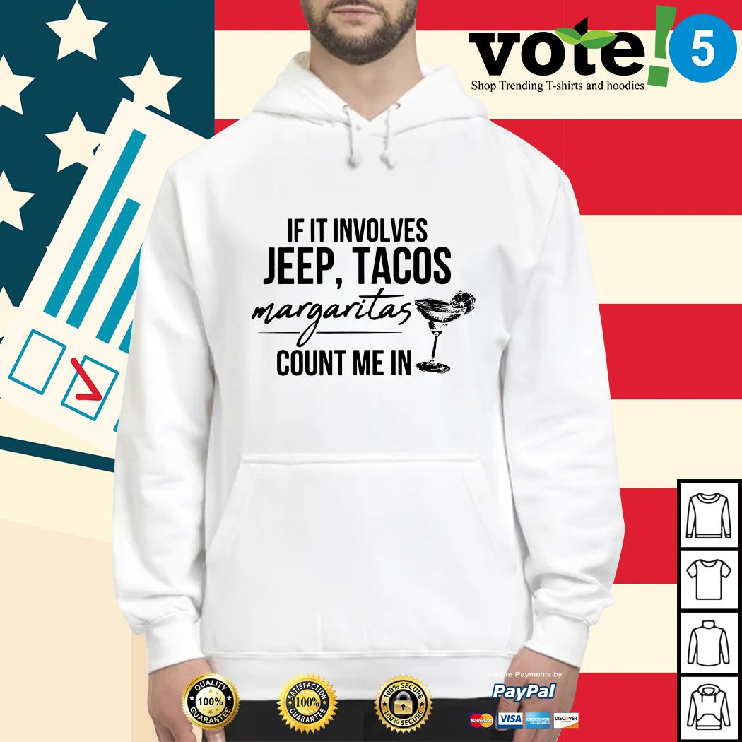 If it involves jeep tacos margaritas count me in Hoodie