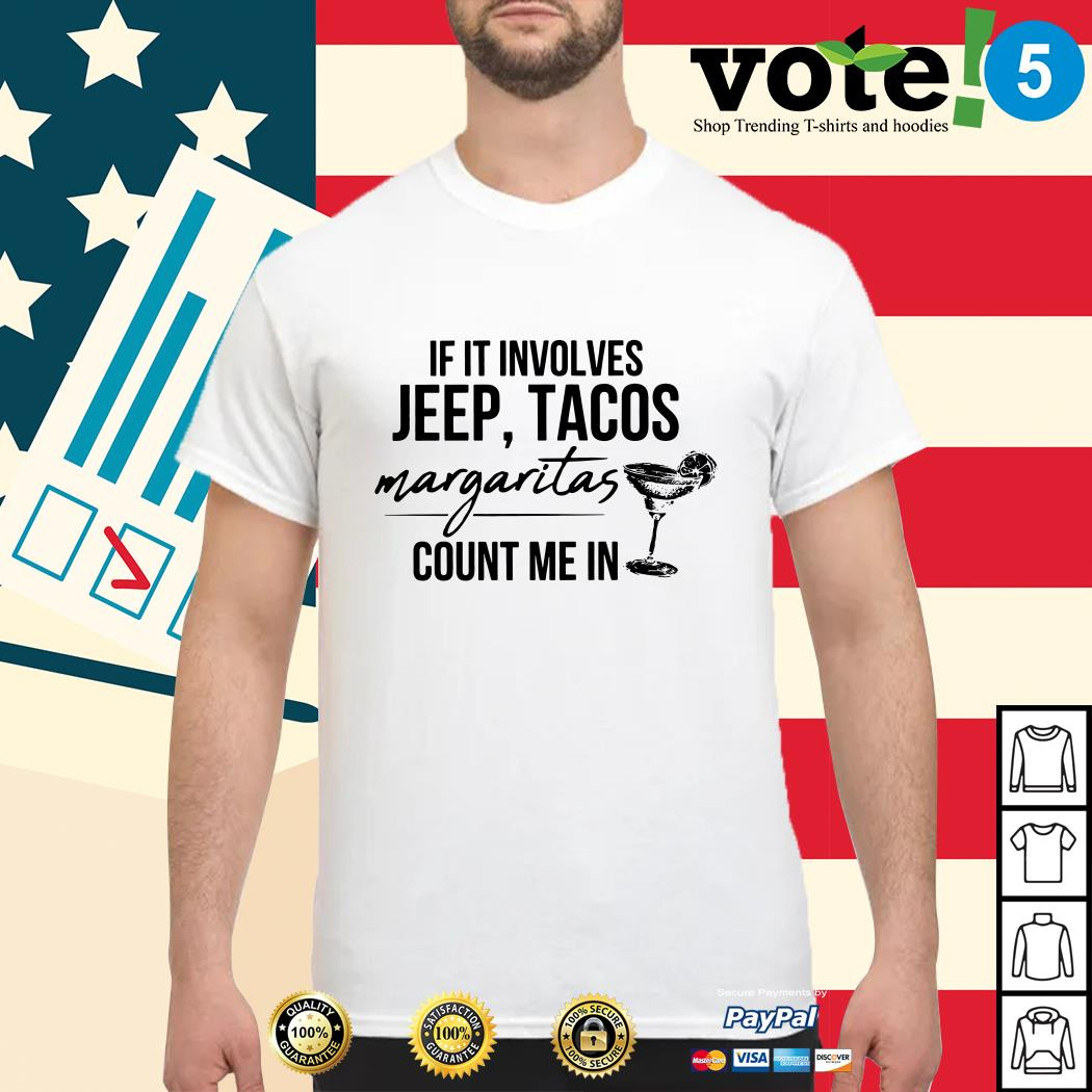 If it involves jeep tacos margaritas count me in shirt