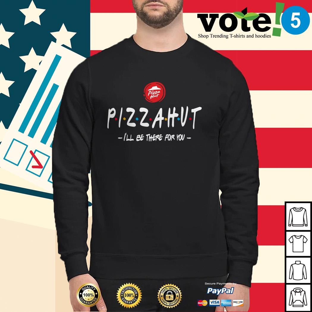Pizza Hut I'll be there for you Sweater