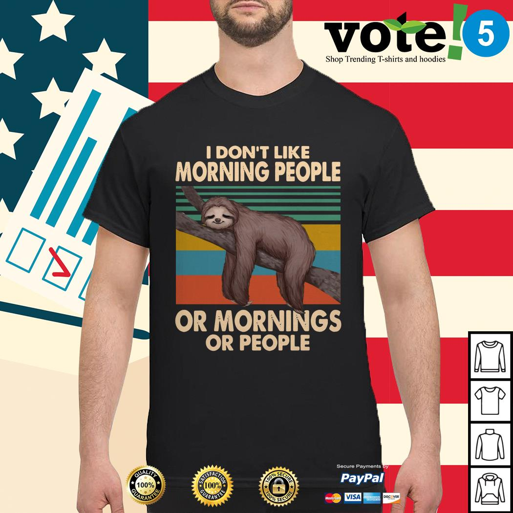 Sloth I don't like morning people or mornings or people shirt