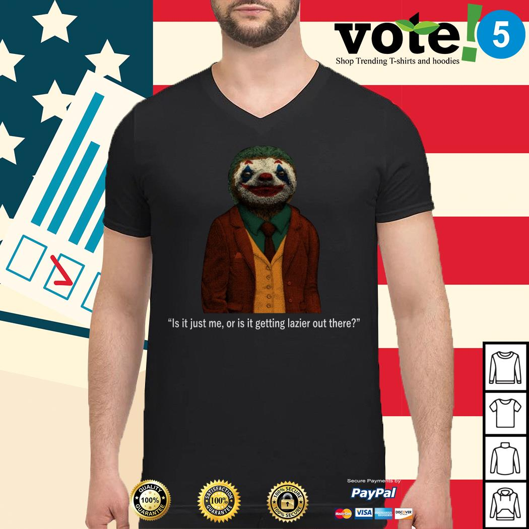 Sloth Joker is it just me or is it getting lazier out there Guys shirt