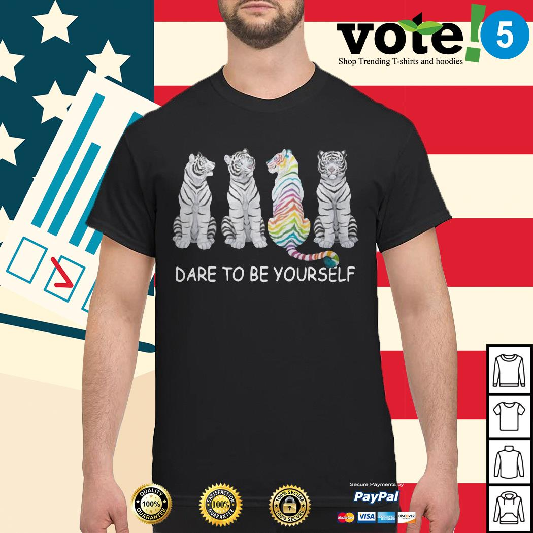 Tiger dare to be yourself shirt