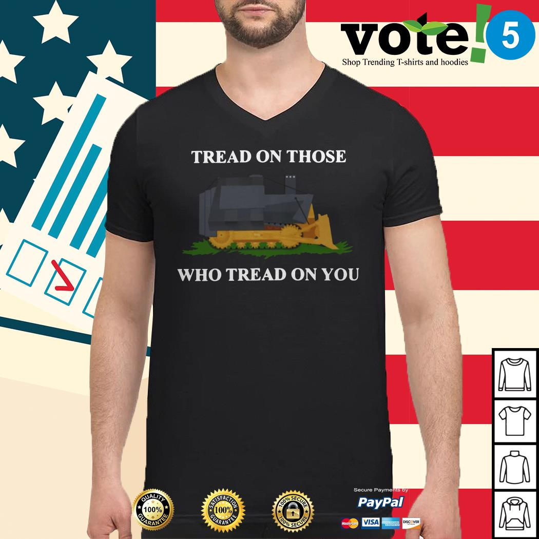 Tread on those who tread on you Guys shirt