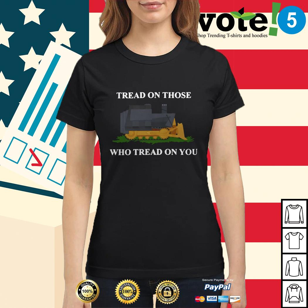 Tread on those who tread on you Ladies tee