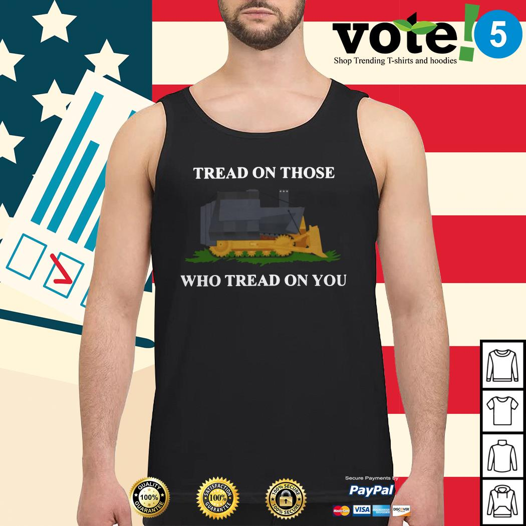 Tread on those who tread on you Tank top