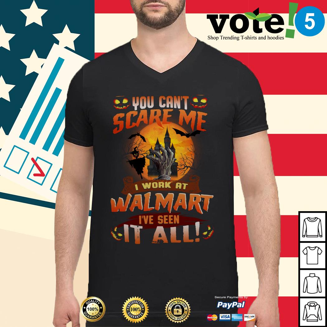 You can't scare me I work at Walmart I've seen it all Guys shirt