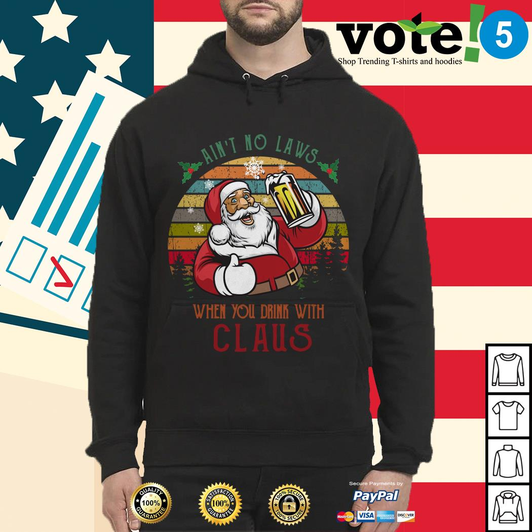 Ain't no laws when you drink with Claus vintage Hoodie, sweater