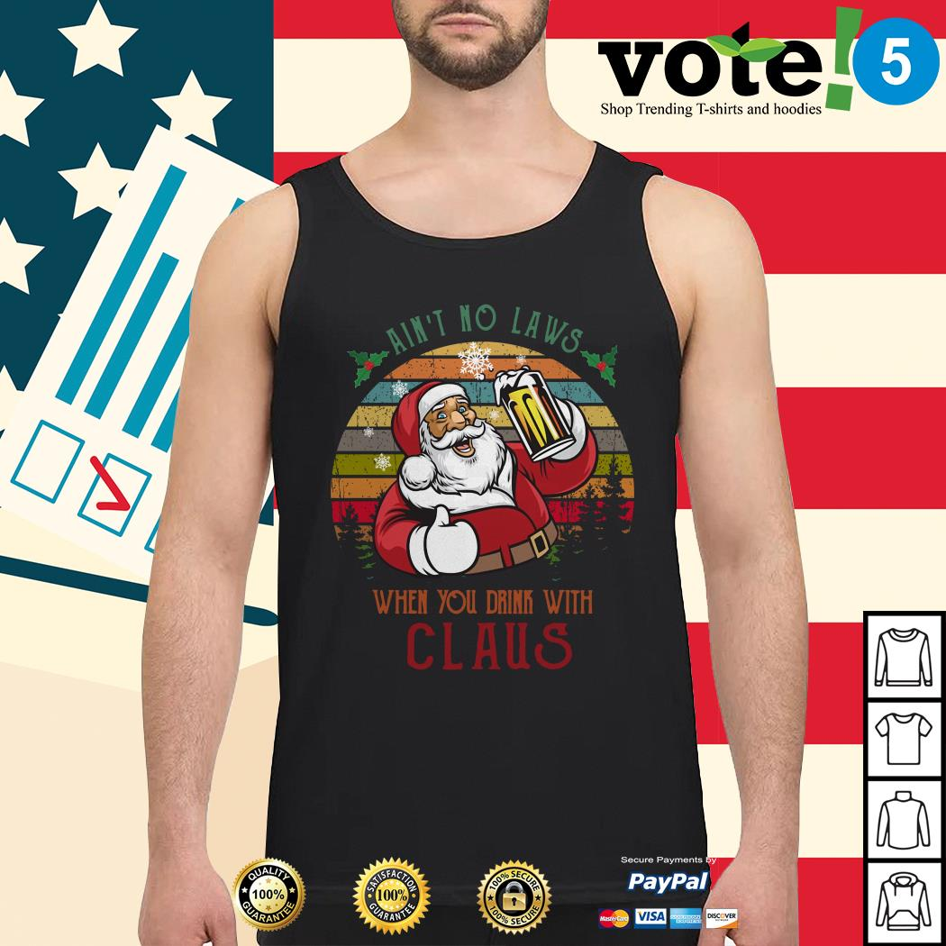 Ain't no laws when you drink with Claus vintage Tank top, sweater