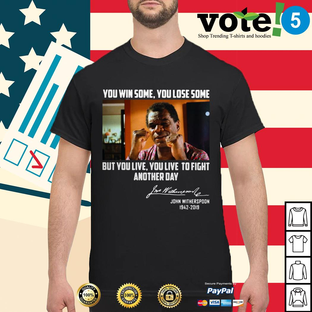 John Witherspoon 1942-2019 you win some you lose some signature shirt