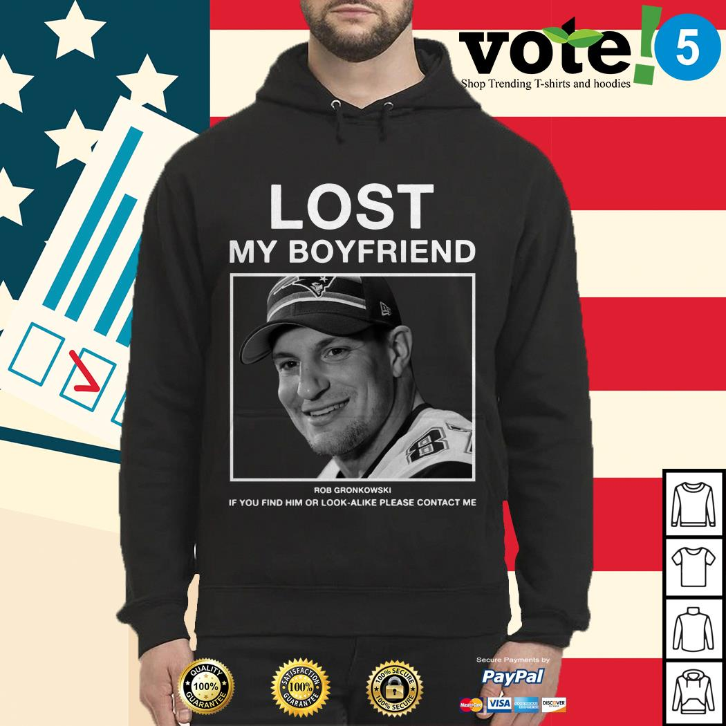 Lost my boyfriend Rob Gronkowski If you find him Hoodie