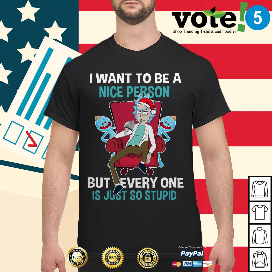 Rick Sanchez I want to be a nice person but every one is just so stupid shirt, sweater