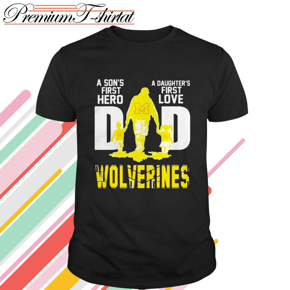 Michigan Wolverines Dad a son's first hero a daughter's first love shirt