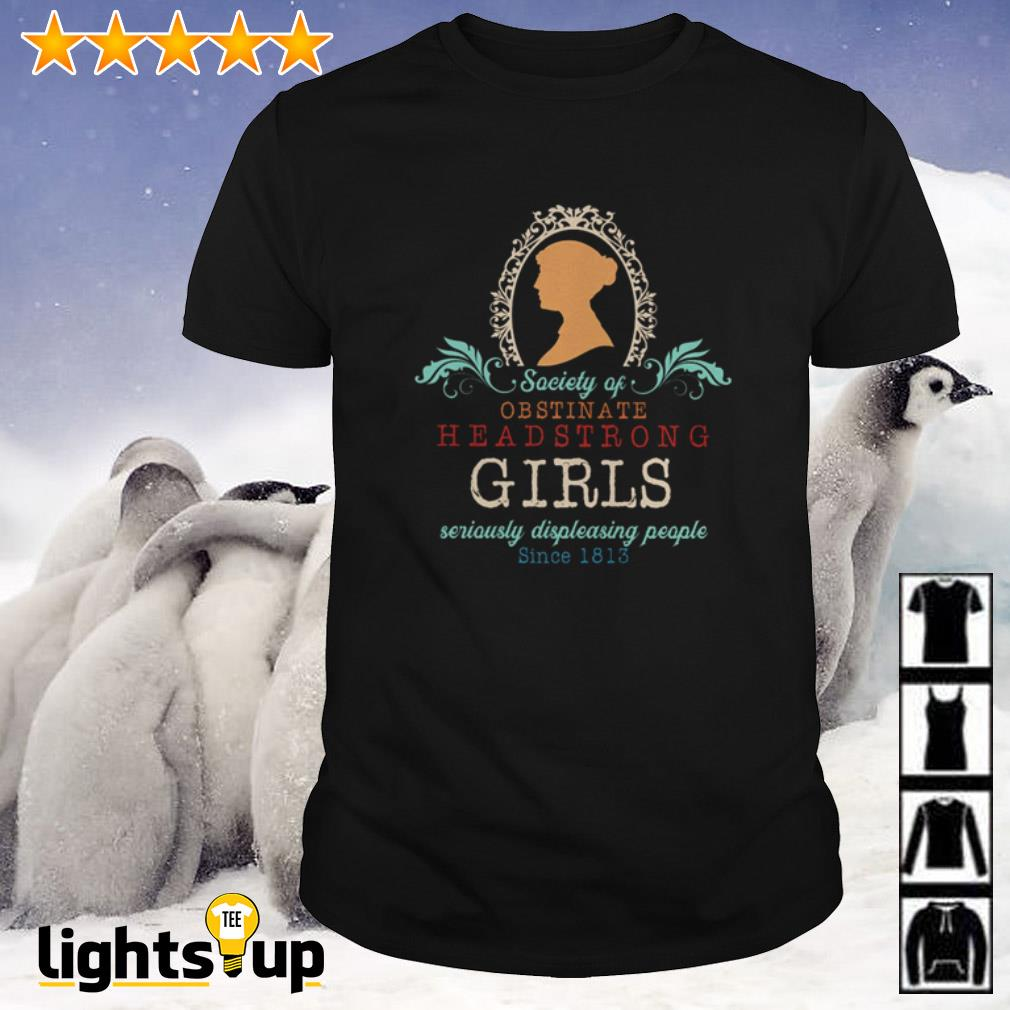 Society of Obstinate headstrong girl seriously displeasing people since 1813 shirt