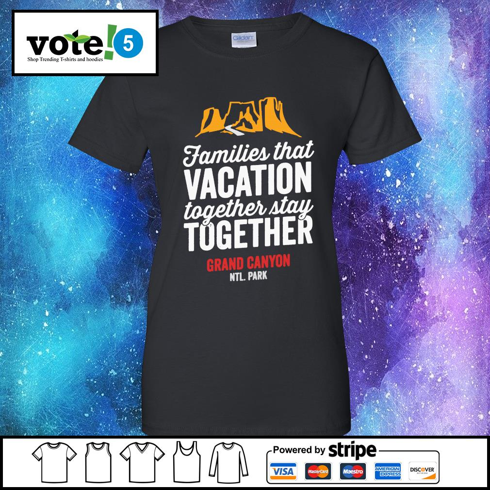 Families that vacation together stay together grand canyon s Ladies-Tee