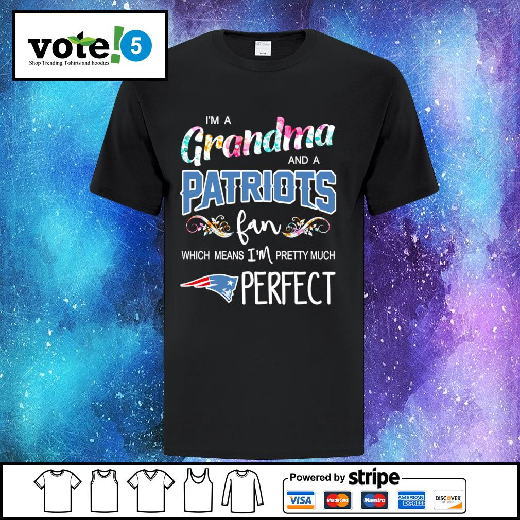 I'm a Grandma and a New England Patriots fan which means I'm pretty much perfect shirt