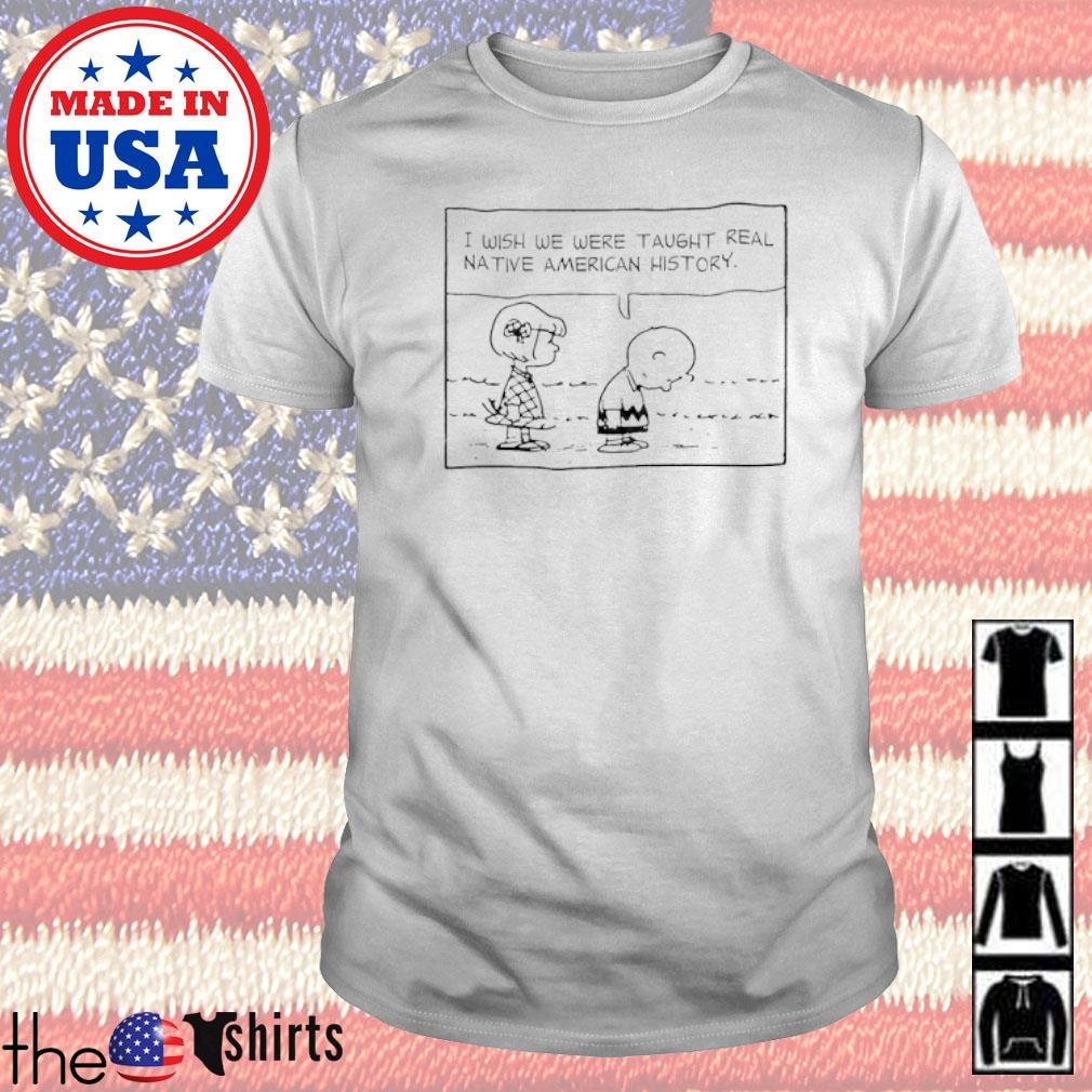 The Peanuts I wish we were taught real native American history shirt