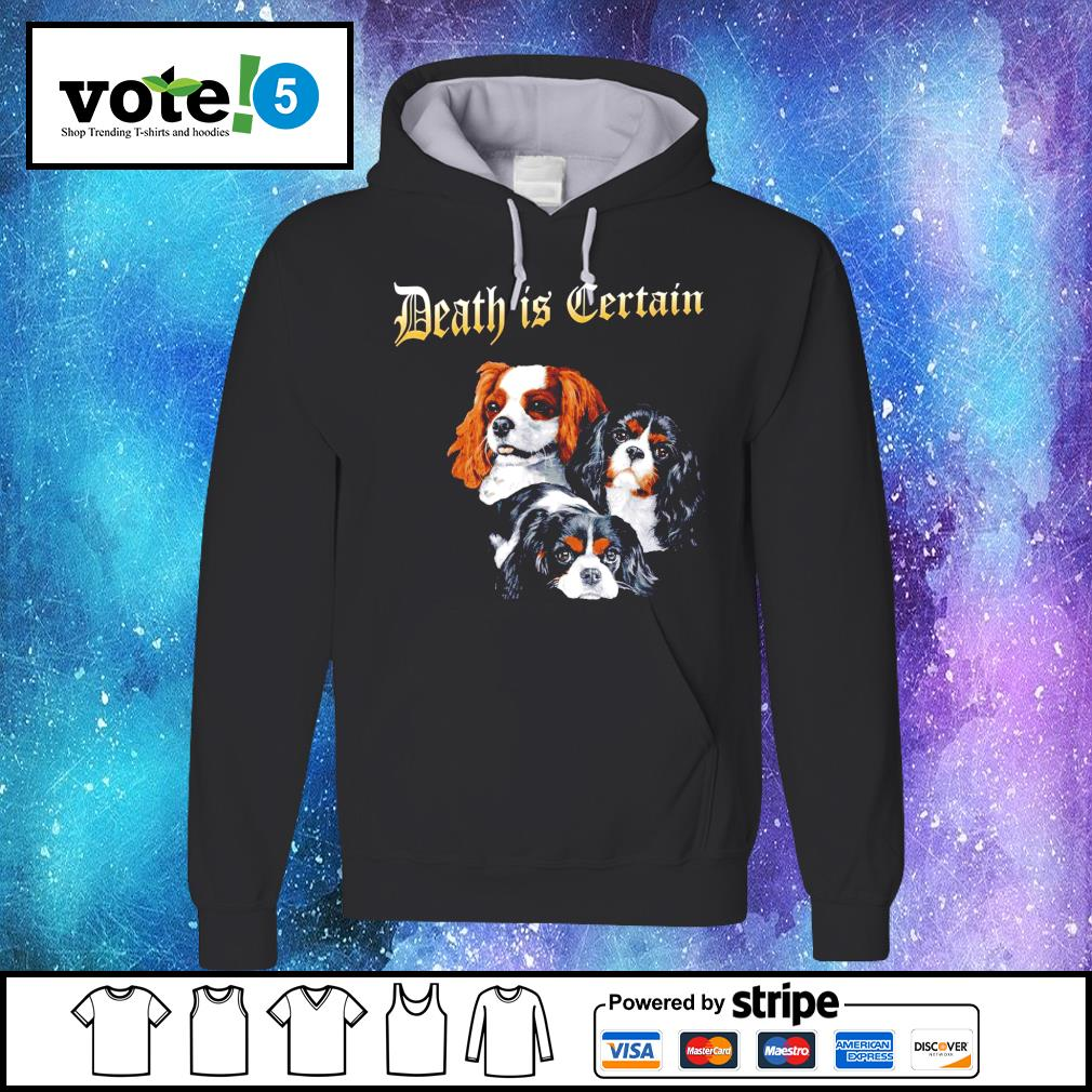 Cavalier King Charles Spaniel Death is Certain s Hoodie