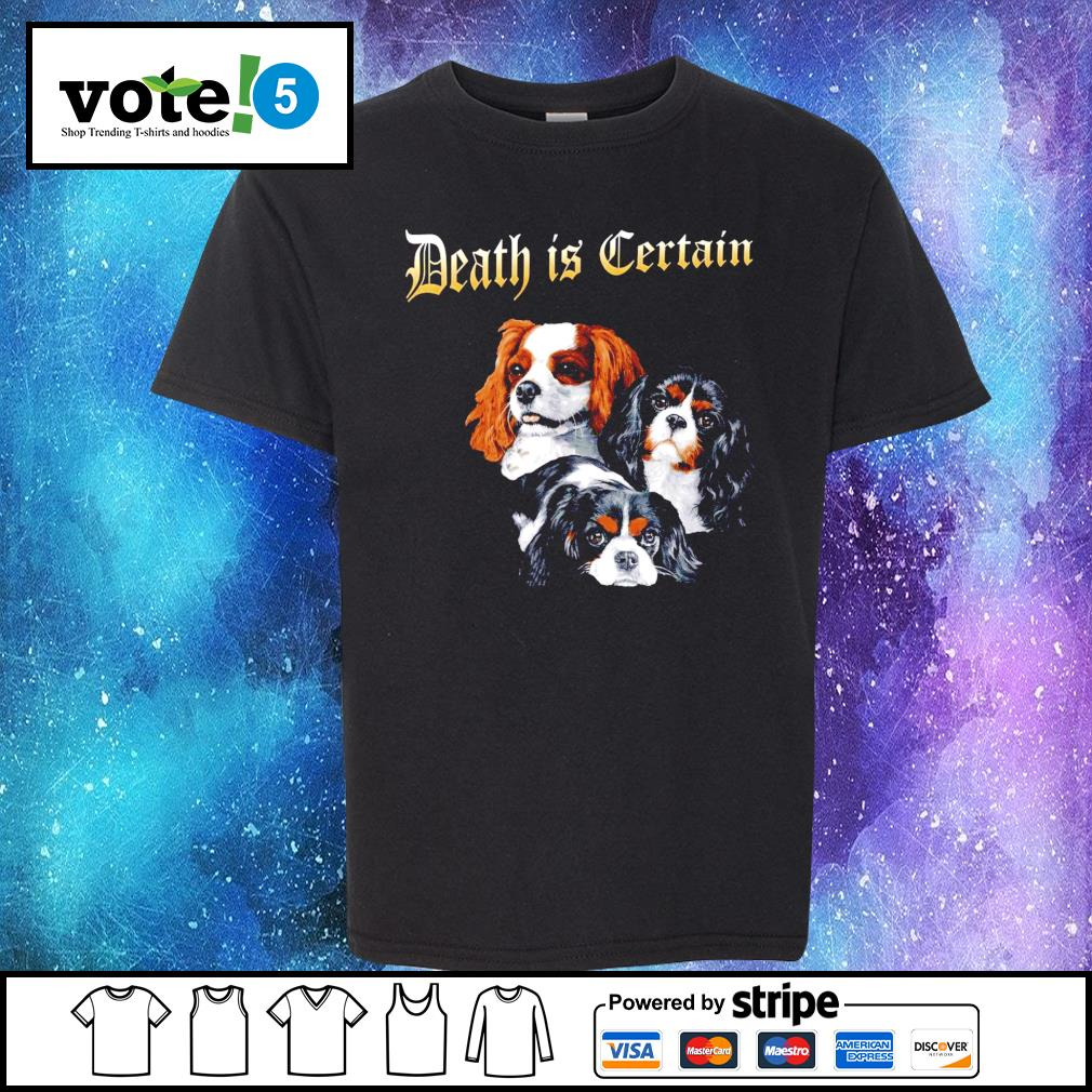 Cavalier King Charles Spaniel Death is Certain s Kid-T-shirt