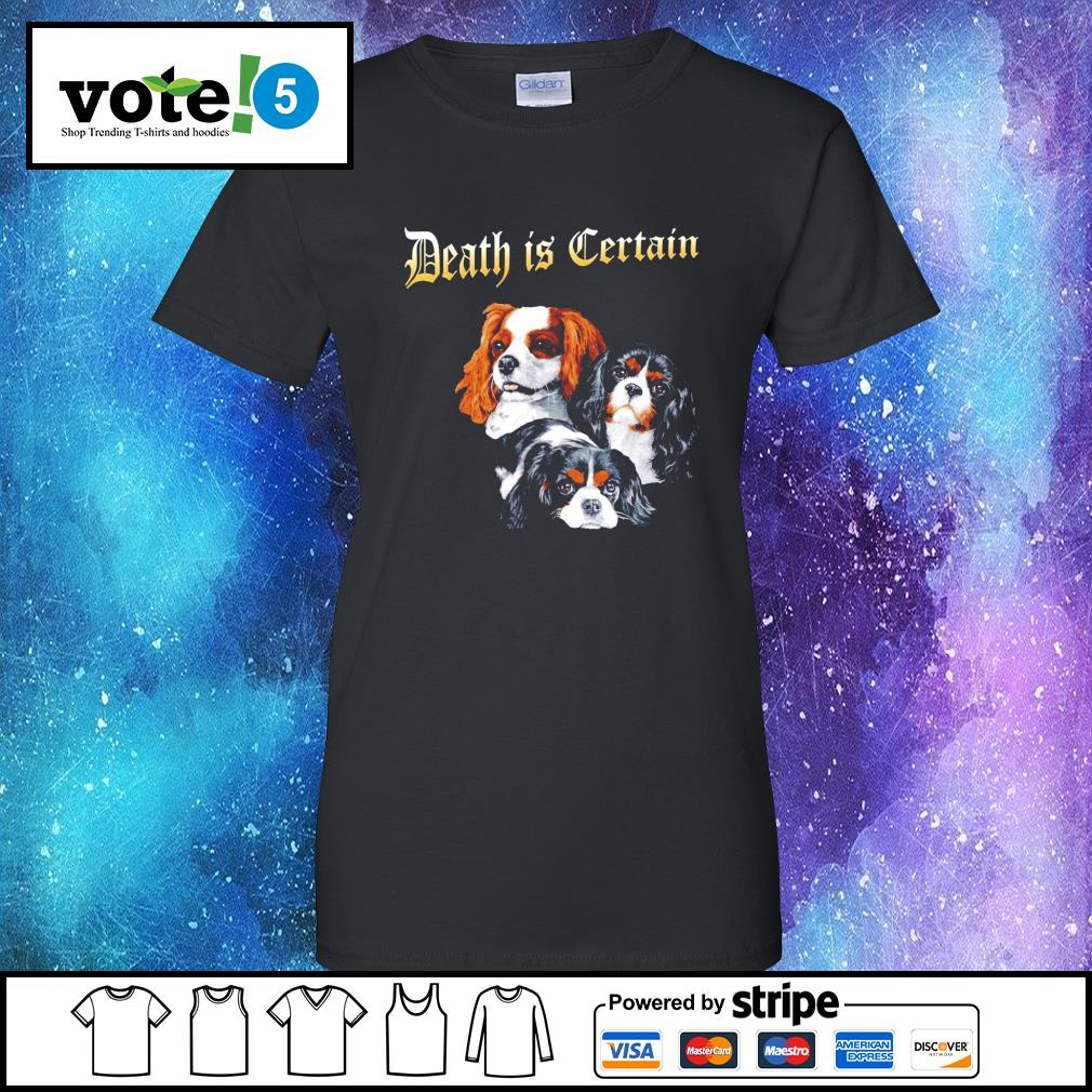 Cavalier King Charles Spaniel Death is Certain s Ladies-Tee